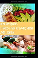 HEALTHY RECIPES: FITNESS FOOD TO LOWER WEIGHT AND LIGHTEN