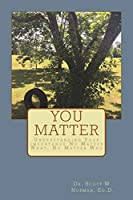 You Matter: Understanding Your Importance No Matter What, No Matter Who