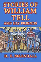 Stories of William Tell and His Friends: Told to the Children