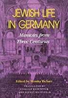 Jewish Life in Germany: Memoirs from Three Centuries (The Modern Jewish Experience)