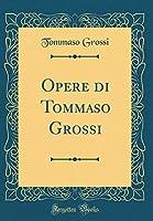 Opere Di Tommaso Grossi (Classic Reprint)