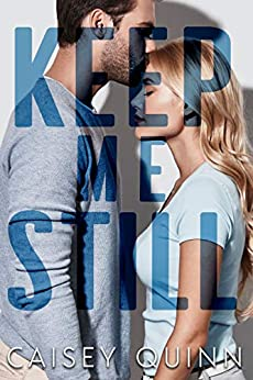 Keep Me Still by [Quinn, Caisey]