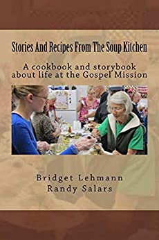 Stories And Recipes From The Soup Kitchen by [Salars, Randy, Lehmann, Bridget]