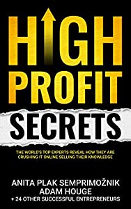 High Profit Secrets: The World's Top Experts Reveal How They are Crushing It Online Selling Their Knowledge (English Edition)