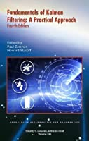 Fundamentals of Kalman Filtering: A Practical Approach (Progress in Aeronautics and Astronautics)