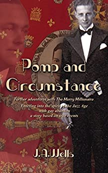 Pomp and Circumstance: Further adventures with The Merry Millionaire. Entering into the spirit of the Jazz Age with gay abandon (The Merry Millionaire Duology Book 2) by [Wells, J.A.]