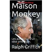 Maison Monkey: Les aventures d'un idiot américain. (French Edition)