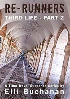 Re-Runners Third Life Part 2: A Time Travel Suspense Series by [Buchanan, Elli]