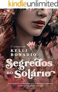 Segredos no Solário.   Uma saga onde uma mulher forte tem diversos obstáculos a superar até conquistar seu grande amor. (Portuguese Edition)