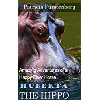 Huberta the Hippo: Amazing Adventures of a Happy River Horse (Africa's Bravest Creatures Book 1) (English Edition)