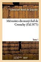 Mémoires Du Maréchal de Grouchy. Tome 1