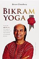 Bikram Yoga: El guru del yoga del calor nos muestra el camino hacia una salud radiante y la realizacion personal/ The Guru Behind Hot Yoga Shows the Way to Radiant Health and Personal Fulfillment