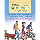 Sexuality and Relationship Education for Children and Adolescents with Autism Spectrum Disorders: A Professional's Guide to U