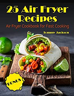 25 Air Fryer Recipes: Air Fryer Cookbook for Fast Cooking by [Jackson, Tommy]