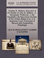 Charles E. Mallers, Executor of the Estate of John B. Mallers, Jr., Deceased, Petitioner, V. the Equitable Life Assurance Society of the United States Et Al. U.S. Supreme Court Transcript of Record with Supporting Pleadings