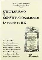 Utilitarismo y constitucionalismo / Utilitarianism and constitutionalism: La Ocasion De 1812 / the Occasion of 1812