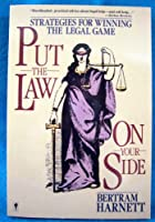 Put the Law on Your Side: Strategies for Winning the Legal Game