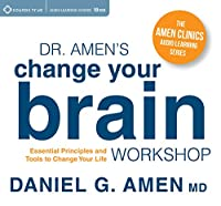 Dr. Amen's Change Your Brain Workshop: Essential Principles and Tools to Change Your Life (Amen Clinics Audio Learning)