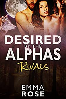 Desired by the Alphas, Part One: Rivals by [Rose, Emma]