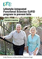 Lifestyle-Integrated Functional Exercise Program to Prevent Falls: Trainers Manual