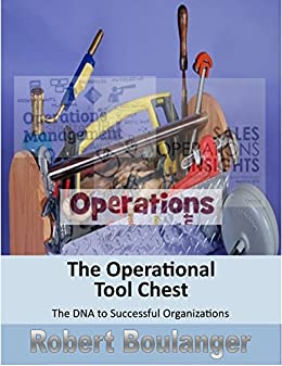 The Operational Tool Chest: The DNA to Successful Organizations by [Boulanger, Robert]