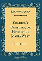 Soldier's Chaplain, or History of Maria West (Classic Reprint)