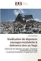 Eradication de dépotoirs sauvages:insalubrité & tolérance zéro au Togo: Eradication des dépotoirs sauvages : insalubrité et tolérance zéro au Togo La jeunesse francophone s'engage pour tous!