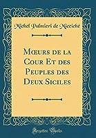 M?urs de la Cour Et des Peuples des Deux Siciles (Classic Reprint) (French Edition) [並行輸入品]