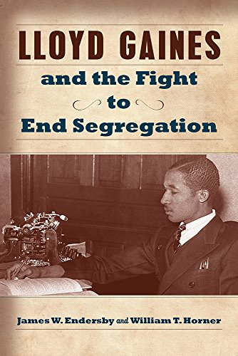 Download Lloyd Gaines and the Fight to End Segregation (Studies in Constitutional Democracy) 0826220851