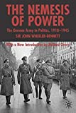 The Nemesis of Power: The German Army in Politics 1918-1945