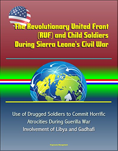 The Revolutionary United Front (RUF) and Child Soldiers During Sierra Leone's Civil War - Use of Drugged Soldiers to Commit Horrific Atrocities During ... of Libya and Gadhafi (English Edition)