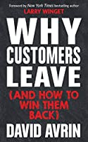 Why Customers Leave and How to Win Them Back: 24 Reasons People Are Leaving You for Competitors, and How to Win Them Back
