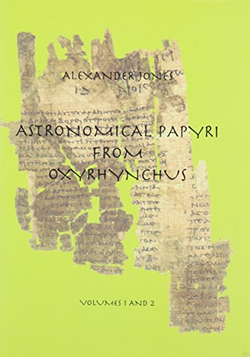 Download Astronomical Papyri from Oxyrhynchus: (P. Oxy. 4133-4300A)/Volumes 1 and 2 Bound in 1 Book (Memoirs of the American Philosophical Society) 0871692333
