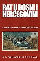 Rat U Bosni I Hercegovini: Kako Je Genocid Nagraen I Osnovana Republika Srpska