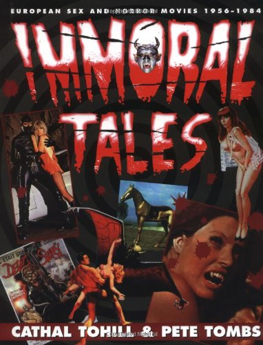 Immoral Tales: European Sex & Horror Movies 1956-1984 Cathal Tohill Pete Tombs Griffin