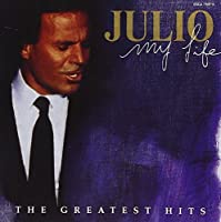 Julio Iglesias - My Life (Greatest Hits) by Julio Iglesias