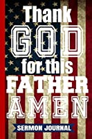 "Thank God For This Father AMEN: Christian Dads Sermon Journal/Father's Day Gifts/Gift For Daddy/Gifts From Wife/Patriotic Vintage USA Flag 4th of July Personal Notebook/6""x 9"" A5/Soft Cover Journal/White Paper/Matte/120 Lined Pages/Writing Book/Men's"