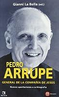 Pedro Arrupe, general de la Compañía de Jesús : nuevas aportaciones a su biografía