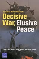 Operation Iraqi Freedom: Decisive War, Elusive Peace
