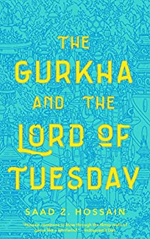 The Gurkha and the Lord of Tuesday by [Hossain, Saad Z.]