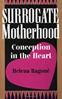 Surrogate Motherhood: Conception In The Heart (Institutional Structures of Feeling)