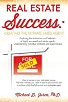 Real Estate Success: Creating the Ultimate Sales Agent