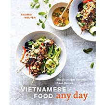 Vietnamese Food Any Day: Simple Recipes for True, Fresh Flavors: A Cookbook