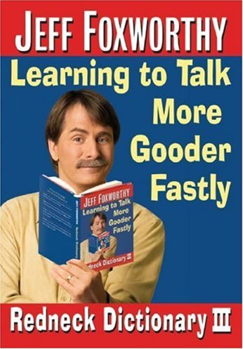 Jeff Foxworthy's Redneck Dictionary III: Learning to Talk More Gooder Fastly (English Edition)