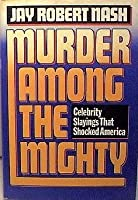 Murder Among the Mighty: Celebrity Slayings That Shocked America