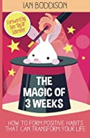 The Magic of 3 Weeks: How to Form Positive Habits That Can Transform Your Life