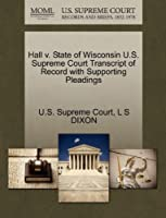 Hall V. State of Wisconsin U.S. Supreme Court Transcript of Record with Supporting Pleadings