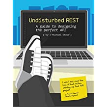 Undisturbed REST: a Guide to Designing the Perfect API