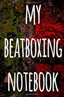My Beatboxing Notebook: The perfect funny gift for the beatboxer in your life - 119 page custom journal!