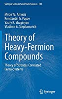 Theory of Heavy-Fermion Compounds: Theory of Strongly Correlated Fermi-Systems (Springer Series in Solid-State Sciences)